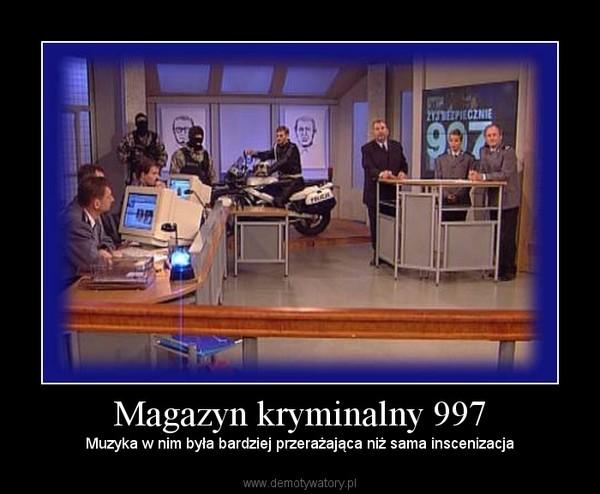 Magazyn kryminalny 997 – Muzyka w nim była bardziej przerażająca niż sama inscenizacja
