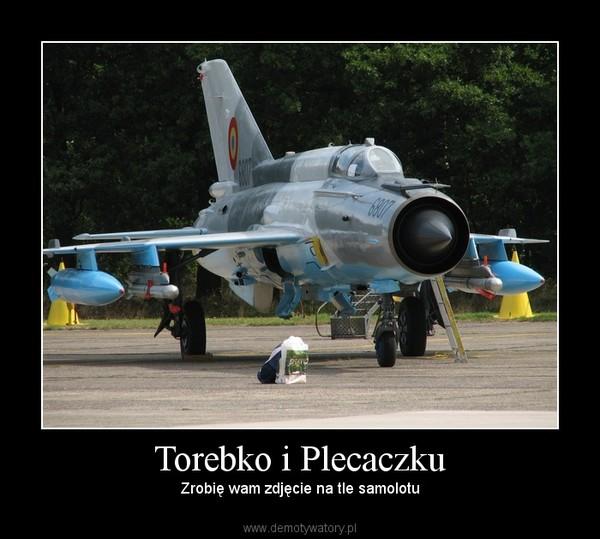 Torebko i Plecaczku – Zrobię wam zdjęcie na tle samolotu