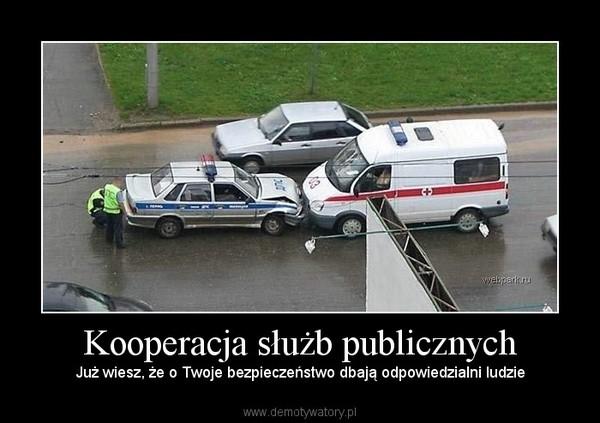 Kooperacja służb publicznych – Już wiesz, że o Twoje bezpieczeństwo dbają odpowiedzialni ludzie