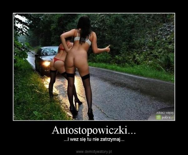 Autostopowiczki... – ...I wez się tu nie zatrzymaj...