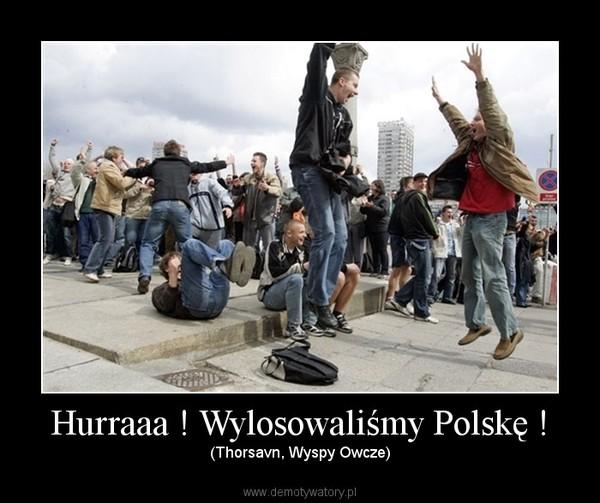 Hurraaa ! Wylosowaliśmy Polskę ! – (Thorsavn, Wyspy Owcze)