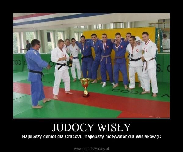 JUDOCY WISŁY – Najlepszy demot dla Cracovi...najlepszy motywator dla Wiślaków ;D