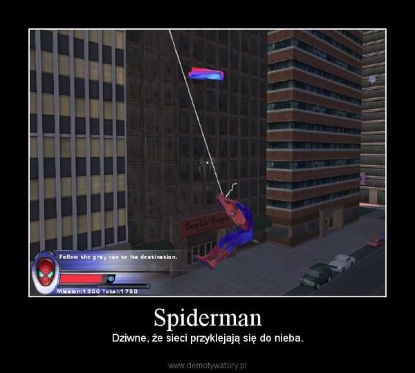 Spiderman – Dziwne, że sieci przyklejają się do nieba.