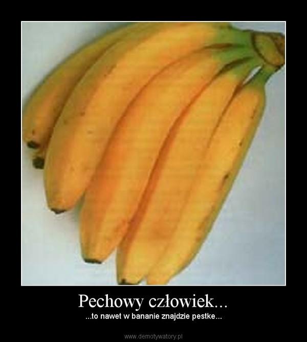 Pechowy człowiek... – ...to nawet w bananie znajdzie pestke...