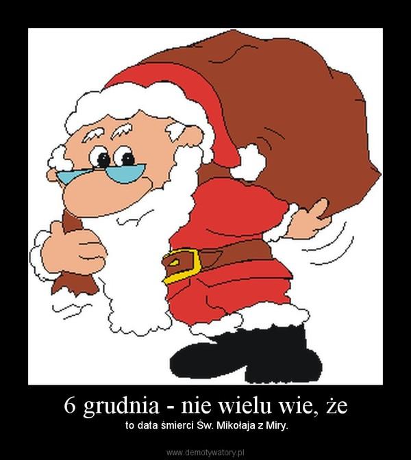 6 grudnia - nie wielu wie, że –  to data śmierci Św. Mikołaja z Miry.
