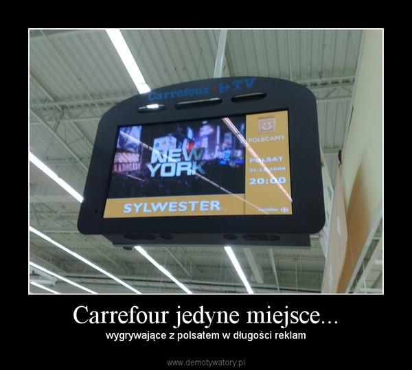 Carrefour jedyne miejsce... – wygrywające z polsatem w długości reklam