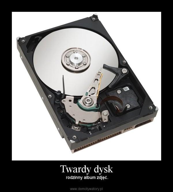 Twardy dysk –  rodzinny album zdjęć.