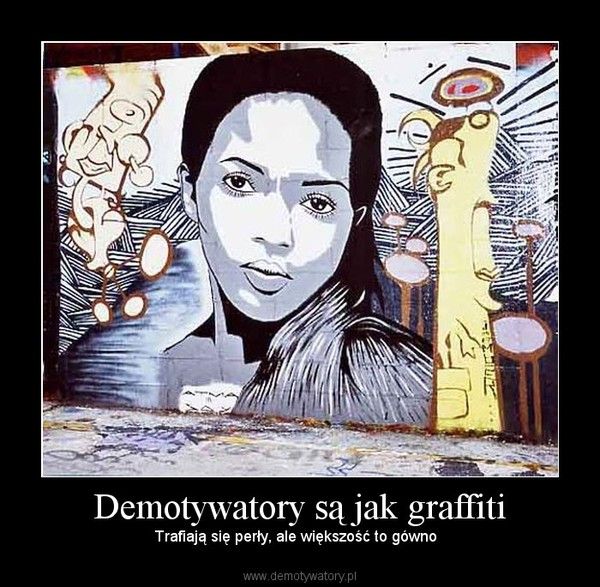 Demotywatory są jak graffiti – Trafiają się perły, ale większość to gówno