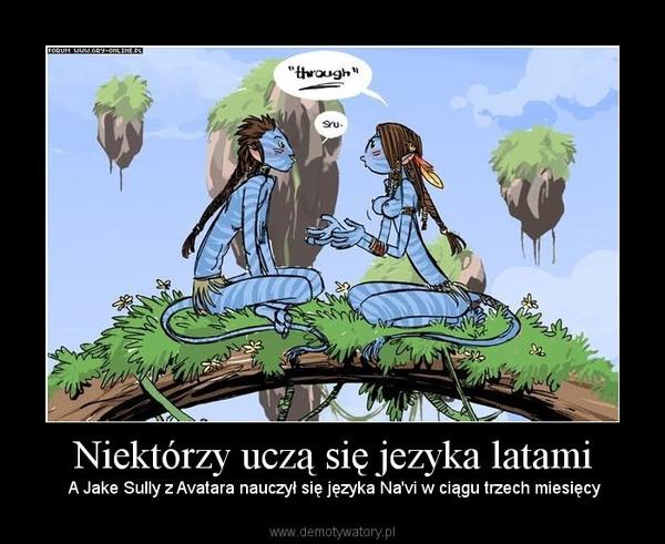 Niektórzy uczą się jezyka latami –  A Jake Sully z Avatara nauczył się języka Na'vi w ciągu trzech miesięcy
