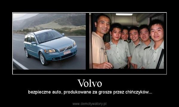 Volvo –  bezpieczne auto, produkowane za grosze przez chińczyków...
