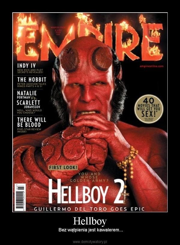 Hellboy –  Bez wątpienia jest kawalerem...