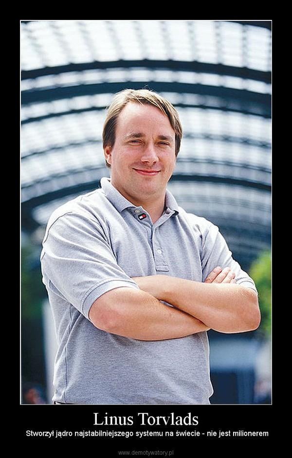 Linus Torvlads –  Stworzył jądro najstabilniejszego systemu na świecie - nie jest milionerem