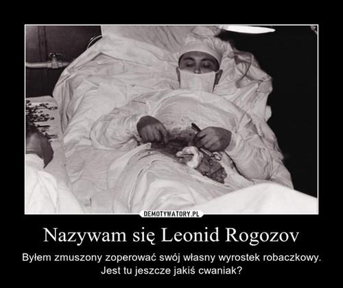 Nazywam się Leonid Rogozov
