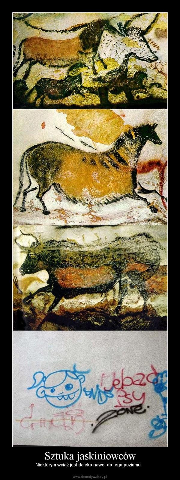 Sztuka jaskiniowców – Niektórym wciąż jest daleko nawet do tego poziomu