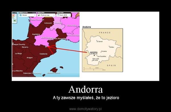 Andorra –  A ty zawsze myślałeś, że to jezioro