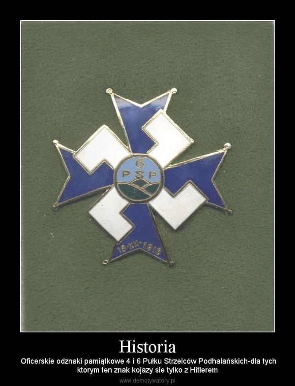 Historia –  Oficerskie odznaki pamiątkowe 4 i 6 Pułku Strzelców Podhalańskich-dla tychktorym ten znak kojazy sie tylko z Hitlerem