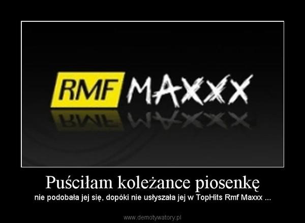 Puściłam koleżance piosenkę –  nie podobała jej się, dopóki nie usłyszała jej w TopHits Rmf Maxxx ...