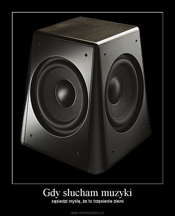 Gdy słucham muzyki – sąsiedzi myślą, że to trzęsienie ziemi