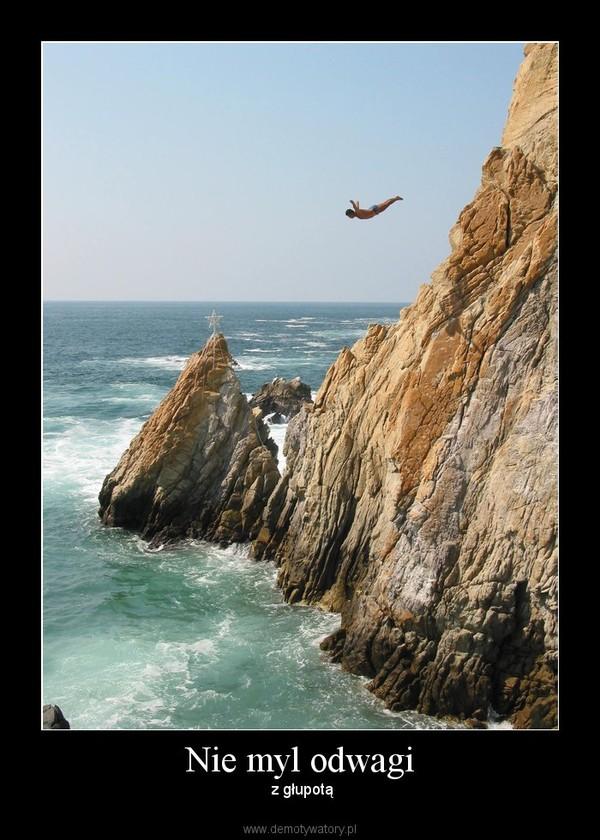 Nie myl odwagi –  z głupotą