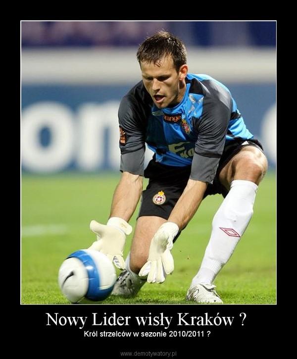 Nowy Lider wisły Kraków ?  –  Król strzelców w sezonie 2010/2011 ?
