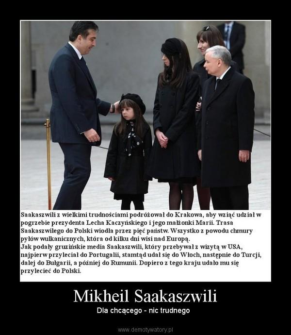 Mikheil Saakaszwili – Dla chcącego - nic trudnego