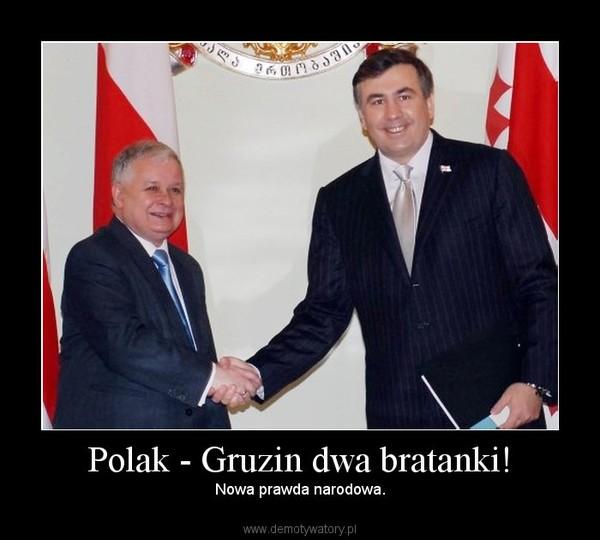 Polak - Gruzin dwa bratanki! – Nowa prawda narodowa.
