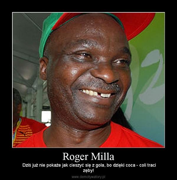 Roger Milla –  Dziś już nie pokaże jak cieszyć się z gola, bo dzięki coca - coli tracizęby!