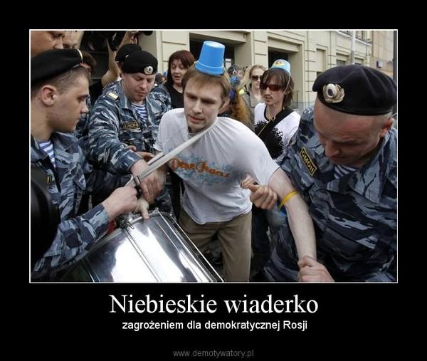 Niebieskie wiaderko –  zagrożeniem dla demokratycznej Rosji
