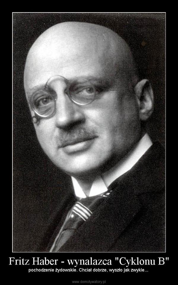 """Fritz Haber - wynalazca """"Cyklonu B"""" – pochodzenie żydowskie. Chciał dobrze, wyszło jak zwykle..."""