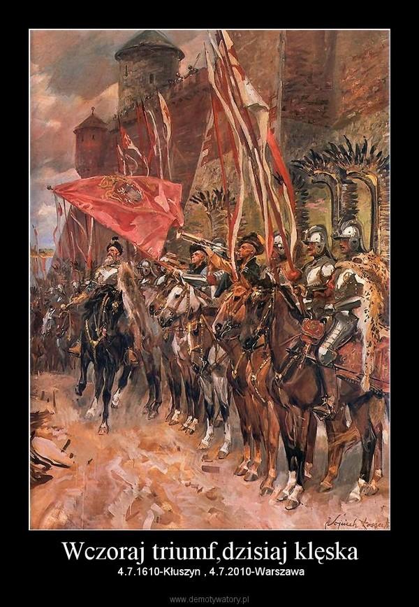 Wczoraj triumf,dzisiaj klęska –  4.7.1610-Kłuszyn , 4.7.2010-Warszawa