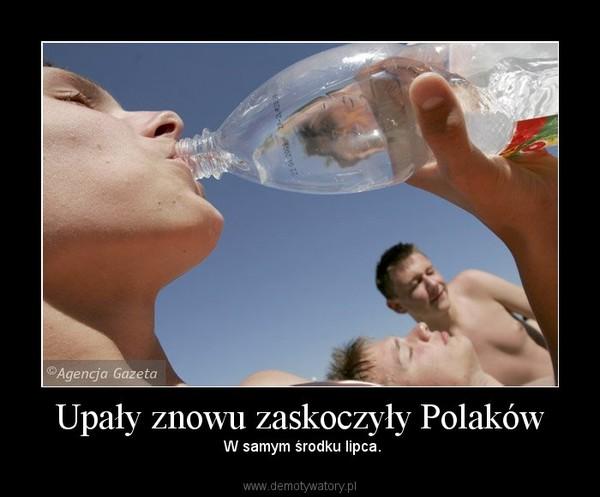 Upały znowu zaskoczyły Polaków –  W samym środku lipca.