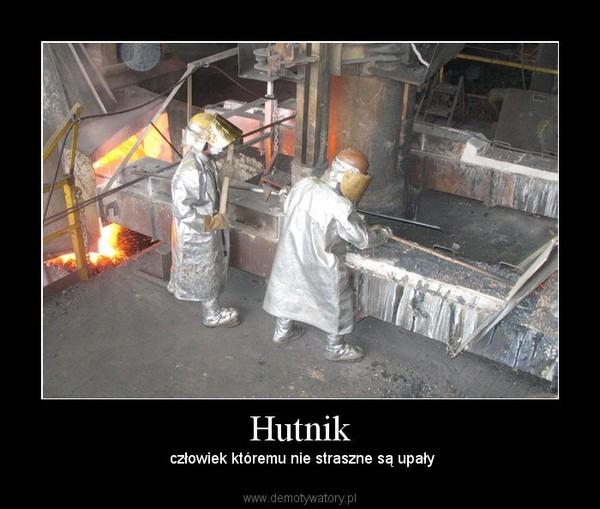 Hutnik –  człowiek któremu nie straszne są upały