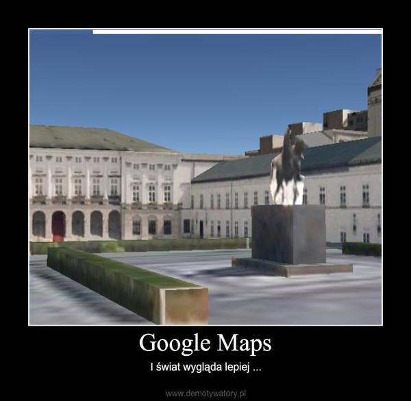 Google Maps – I świat wygląda lepiej ...