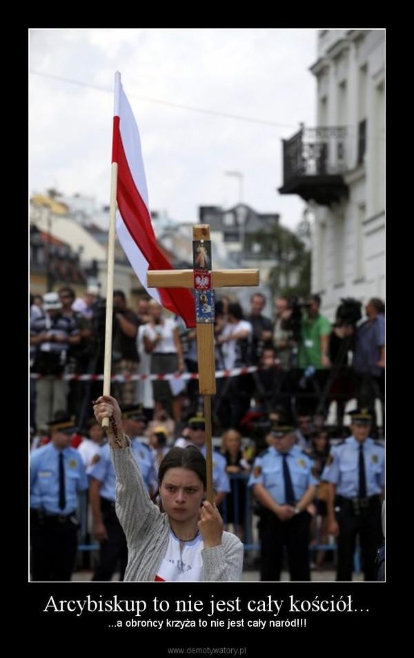 Arcybiskup to nie jest cały kościół... – ...a obrońcy krzyża to nie jest cały naród!!!
