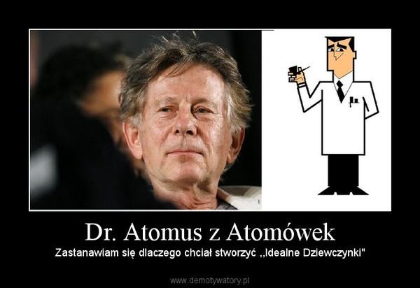 """Dr. Atomus z Atomówek – Zastanawiam się dlaczego chciał stworzyć ,,Idealne Dziewczynki"""""""