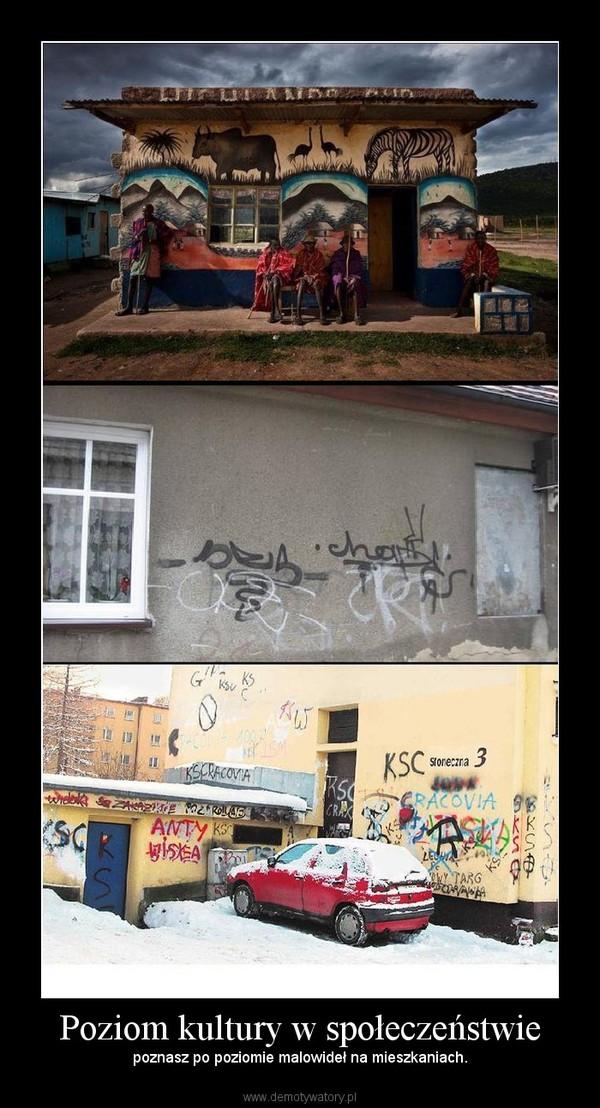 Poziom kultury w społeczeństwie – poznasz po poziomie malowideł na mieszkaniach.