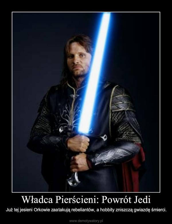 Władca Pierścieni: Powrót Jedi – Już tej jesieni Orkowie zaatakują rebeliantów, a hobbity zniszczą gwiazdę śmierci.