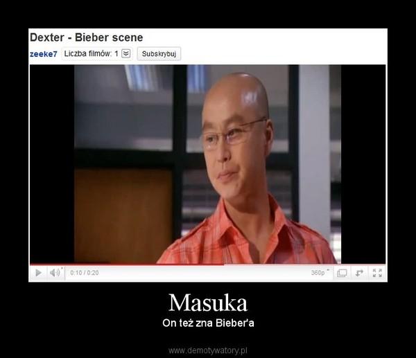Masuka – On też zna Bieber'a