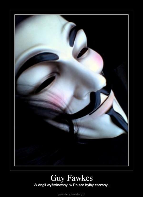 Guy Fawkes –  W Angli wyśmiewany, w Polsce byłby czczony...