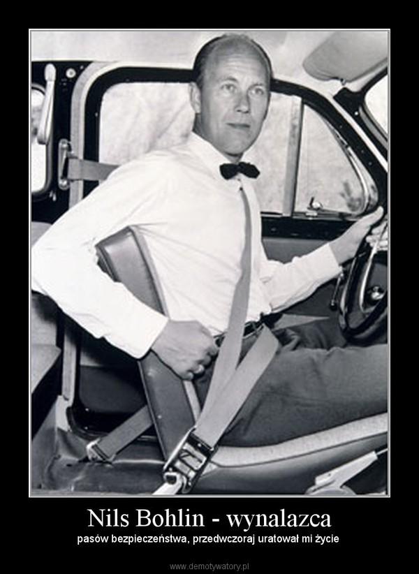 Nils Bohlin - wynalazca – pasów bezpieczeństwa, przedwczoraj uratował mi życie