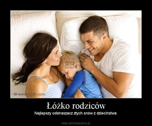 Łóżko rodziców – Najlepszy odstraszacz złych snów z dzieciństwa