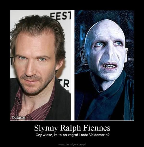 Słynny Ralph Fiennes –  Czy wiesz, że to on zagrał Lorda Voldemorta?