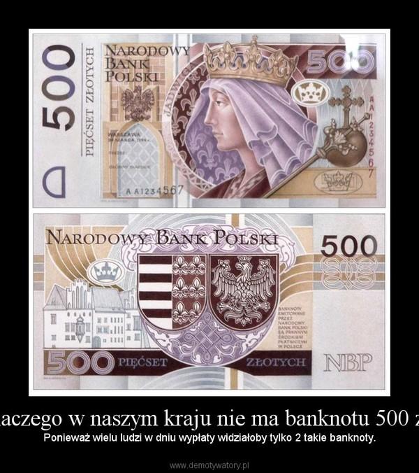 Dlaczego w naszym kraju nie ma banknotu 500 zł? –  Ponieważ wielu ludzi w dniu wypłaty widziałoby tylko 2 takie banknoty.