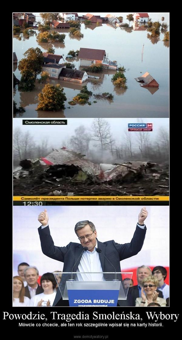 Powodzie, Tragedia Smoleńska, Wybory – Mówcie co chcecie, ale ten rok szczególnie wpisał się na karty historii.