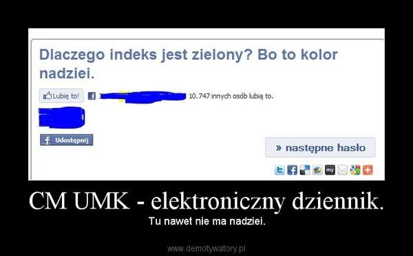 CM UMK - elektroniczny dziennik. – Tu nawet nie ma nadziei.