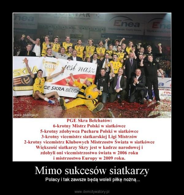 Mimo sukcesów siatkarzy – Polacy i tak zawsze będą woleli piłkę nożną...