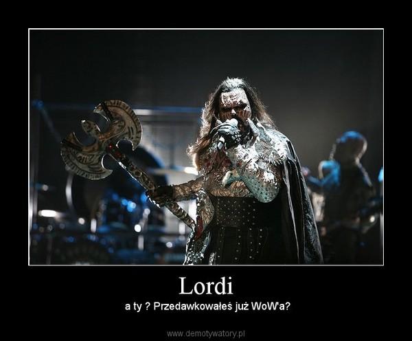 Lordi – a ty ? Przedawkowałeś już WoW'a?