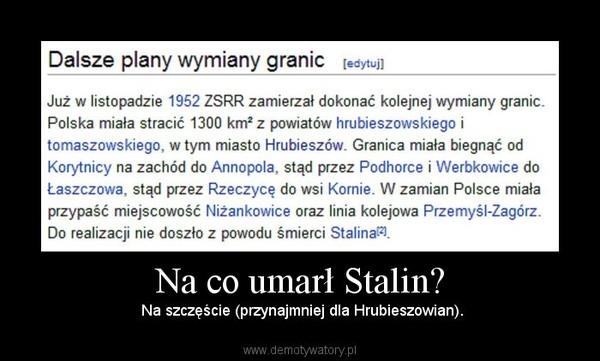 Na co umarł Stalin? – Na szczęście (przynajmniej dla Hrubieszowian).