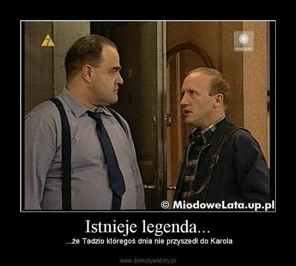 Istnieje legenda... – ...że Tadzio któregoś dnia nie przyszedł do Karola