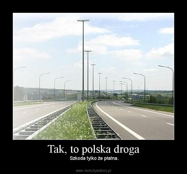 Tak, to polska droga – Szkoda tylko że płatna.